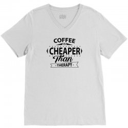 Coffee Is Cheaper Than Therapy V-Neck Tee   Artistshot