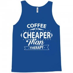 Coffee Is Cheaper Than Therapy Tank Top | Artistshot