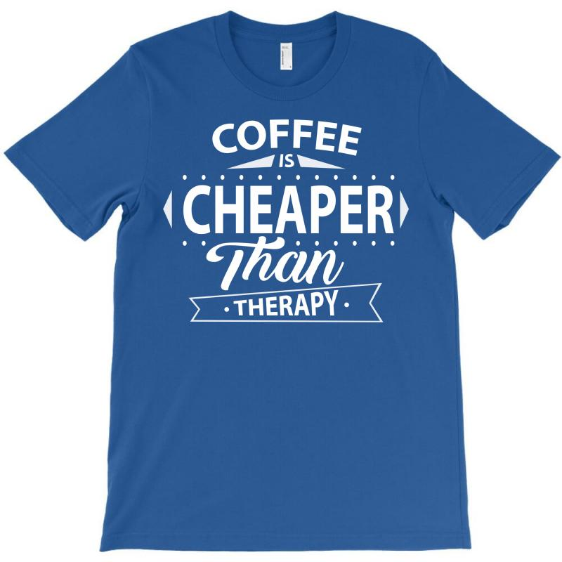 Coffee Is Cheaper Than Therapy T-shirt | Artistshot