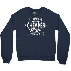 Coffee Is Cheaper Than Therapy Crewneck Sweatshirt | Artistshot