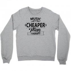 Music Is Cheaper Than Therapy Crewneck Sweatshirt | Artistshot