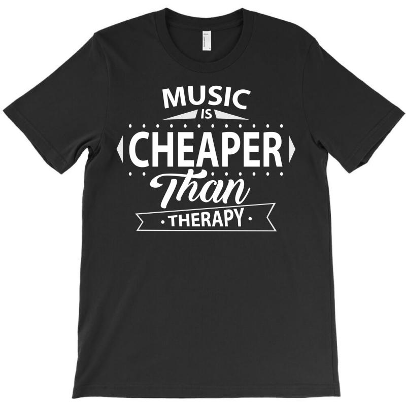 Music Is Cheaper Than Therapy T-shirt   Artistshot