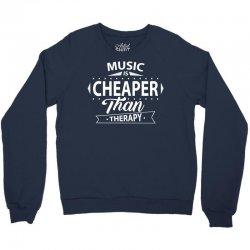 Music Is Cheaper Than Therapy Crewneck Sweatshirt   Artistshot