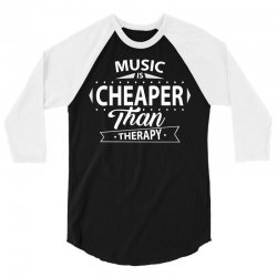Music Is Cheaper Than Therapy 3/4 Sleeve Shirt   Artistshot