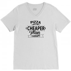 Pizza Is Cheaper Than Therapy V-Neck Tee | Artistshot