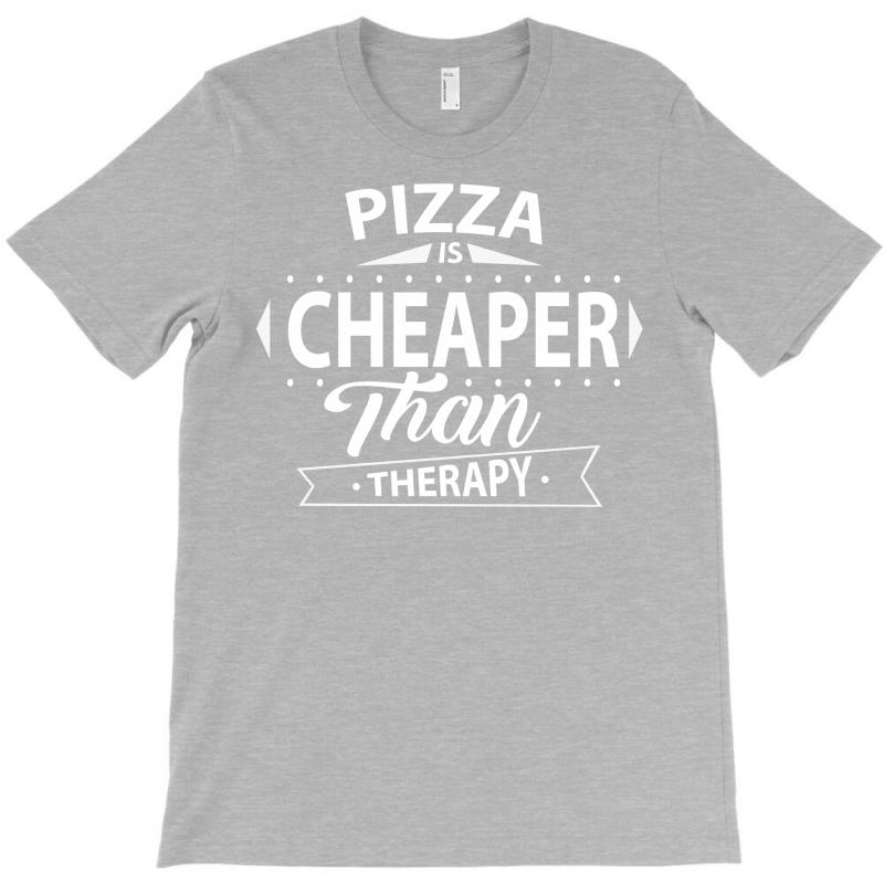 Pizza Is Cheaper Than Therapy T-shirt | Artistshot