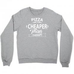 Pizza Is Cheaper Than Therapy Crewneck Sweatshirt | Artistshot