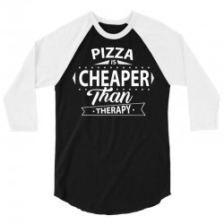Pizza Is Cheaper Than Therapy 3/4 Sleeve Shirt | Artistshot