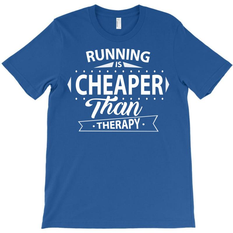 Running Is Cheaper Than Therapy T-shirt | Artistshot
