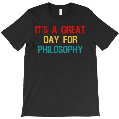 It's A Great Day For Philosophy T-shirt Designed By Fanshirt