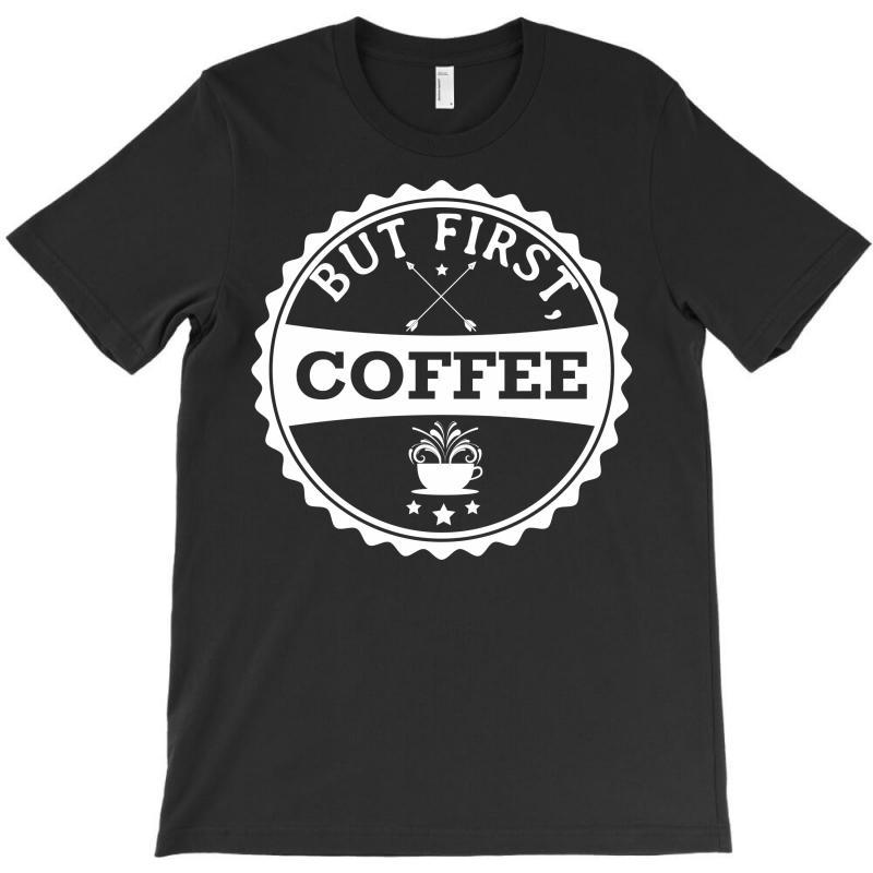 But First, Coffee T-shirt | Artistshot