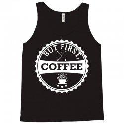 But First, Coffee Tank Top | Artistshot