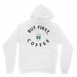 But First, Coffee Unisex Hoodie   Artistshot