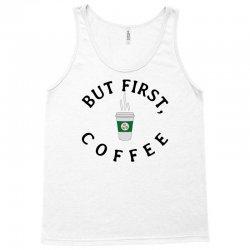 But First, Coffee Tank Top   Artistshot