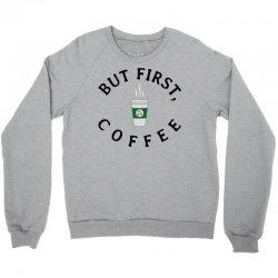 But First, Coffee Crewneck Sweatshirt   Artistshot