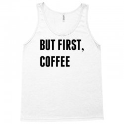 But First, Coffee Tank Top | Artistshot