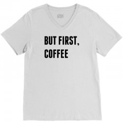 But First, Coffee V-Neck Tee | Artistshot