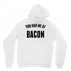 You Had Me At Bacon Unisex Hoodie | Artistshot