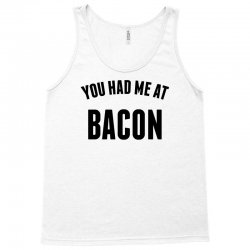 You Had Me At Bacon Tank Top | Artistshot