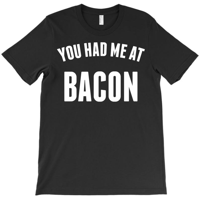 You Had Me At Bacon T-shirt | Artistshot