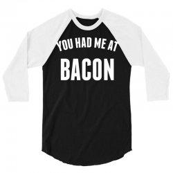 You Had Me At Bacon 3/4 Sleeve Shirt | Artistshot