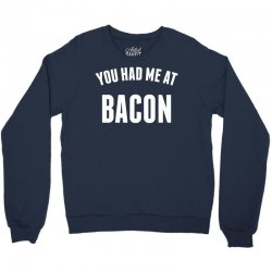 You Had Me At Bacon Crewneck Sweatshirt | Artistshot