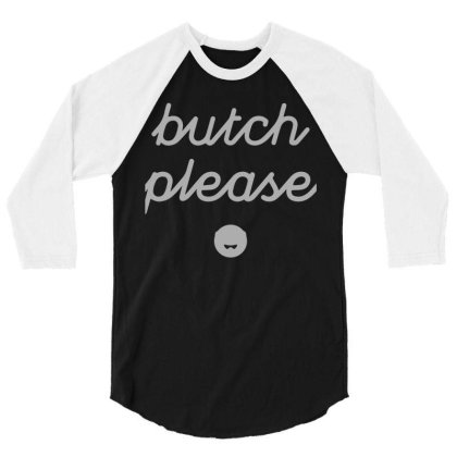 Butch Please 3/4 Sleeve Shirt Designed By O0p_