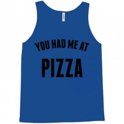 You Had Me At Pizza Tank Top | Artistshot