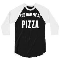 You Had Me At Pizza 3/4 Sleeve Shirt | Artistshot