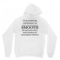 I'd Rather Be Listening To SMOOTH Unisex Hoodie | Artistshot