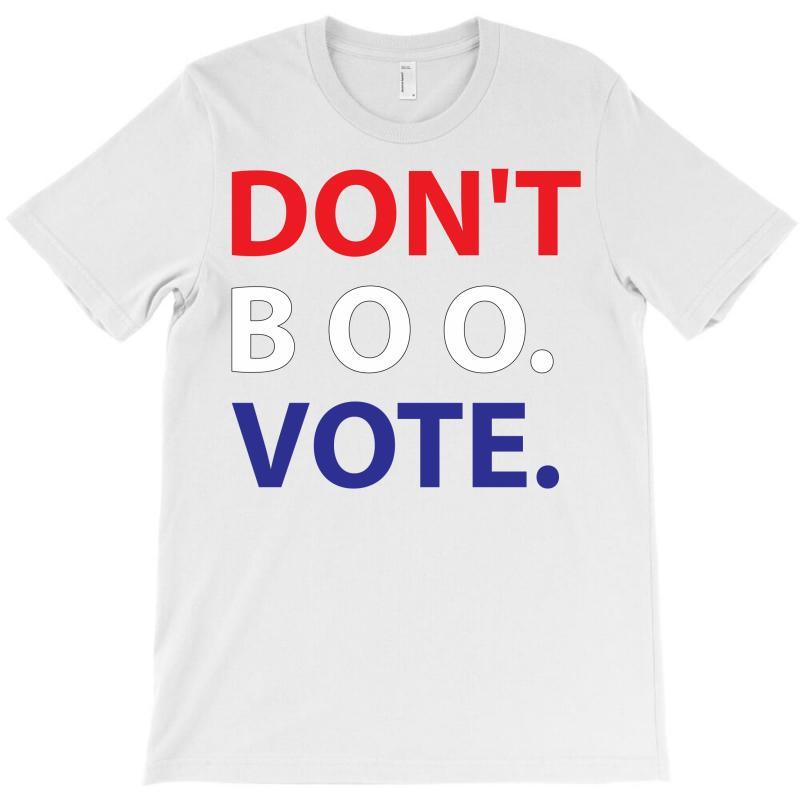 Dont Boo. Vote. T-shirt | Artistshot