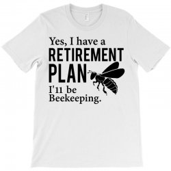 Yes I have a Retirement Plan T-Shirt | Artistshot
