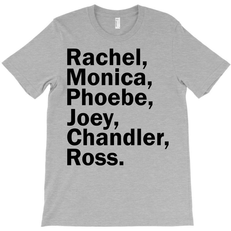 Rachel, Monica, Phoebe, Joey, Chandler,ross. T-shirt | Artistshot