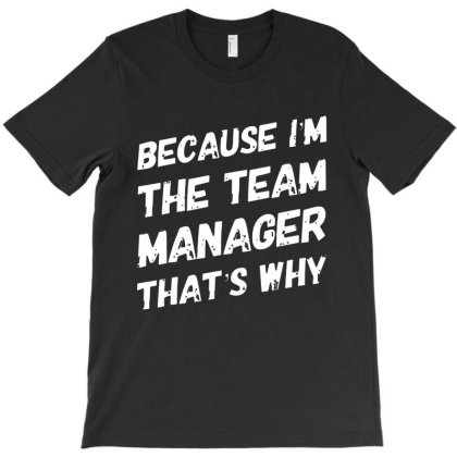 Because I'm The Team Manager That's Why T-shirt Designed By Batikmadrim Art