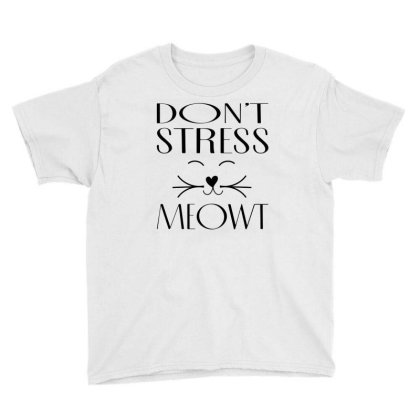 Don't Stress Meowt Youth Tee Designed By Ismi