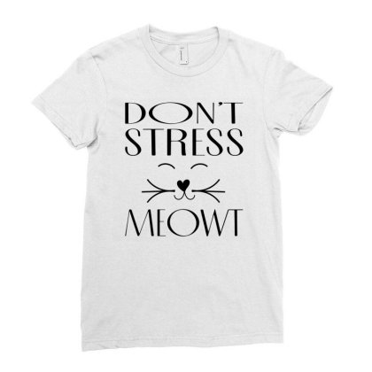 Don't Stress Meowt Ladies Fitted T-shirt Designed By Ismi