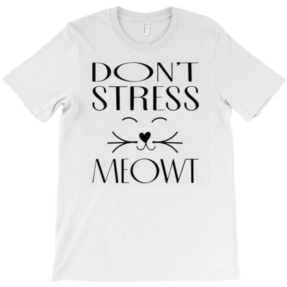 Don't Stress Meowt T-shirt Designed By Ismi