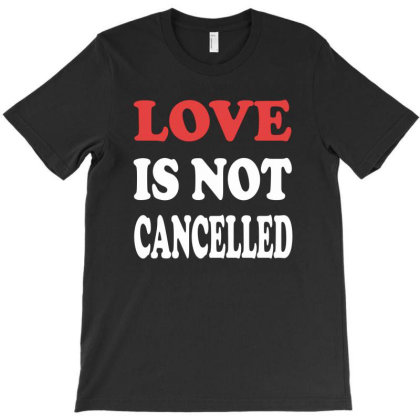 Love Is Not Cancelled T-shirt Designed By Panca Sara