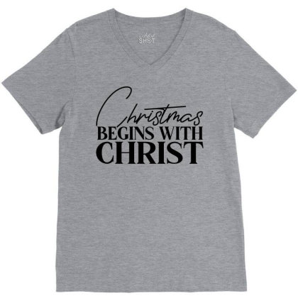 Begins With Christ V-neck Tee Designed By Chiks