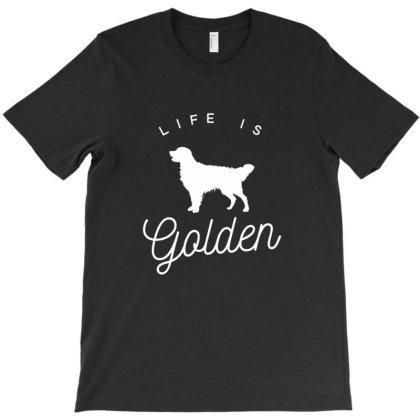 Life Is Golden For Golden Retriever Lovers T-shirt Designed By Sammybros
