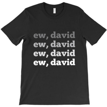 Ew David Pop Culture T-shirt Designed By Sammybros