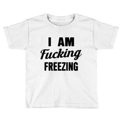 I Am Fxcking Freezing Toddler T-shirt Designed By Ww'80s