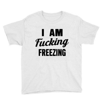 I Am Fxcking Freezing Youth Tee Designed By Ww'80s