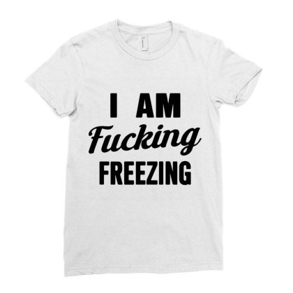I Am Fxcking Freezing Ladies Fitted T-shirt Designed By Ww'80s