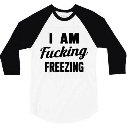 I Am Fxcking Freezing 3/4 Sleeve Shirt Designed By Ww'80s