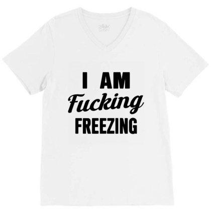 I Am Fxcking Freezing V-neck Tee Designed By Ww'80s