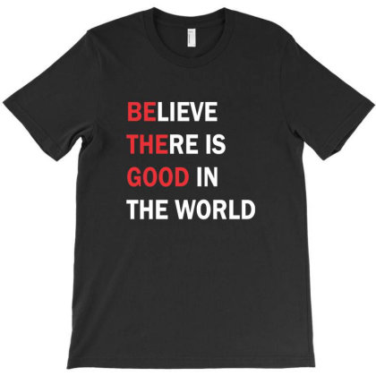 Be The Good In The World T-shirt Designed By Modinaski