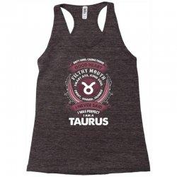 I Never Said I Was Perfect I Am A Taurus Racerback Tank | Artistshot
