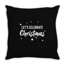 Let's Celebrate Christmas Throw Pillow Designed By Loarrainenielsen