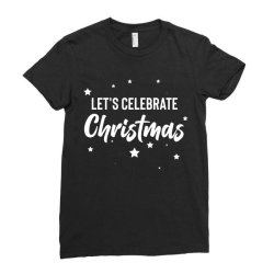 Let's Celebrate Christmas Ladies Fitted T-shirt Designed By Loarrainenielsen